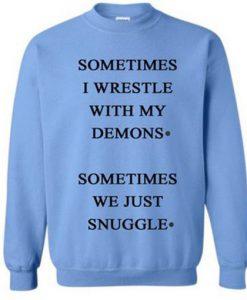 Sometimes I Wrestle With My Demon Sweatshirt