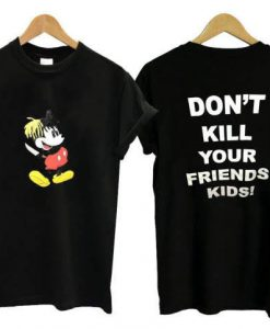 Mickey Don't Kill Your Friend Kids XXXTentacion T-shirt