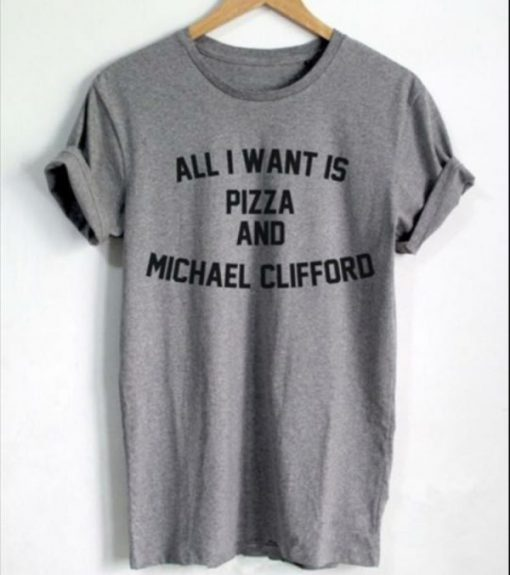 All I Want Is Pizza And Michael Clifford Shirt