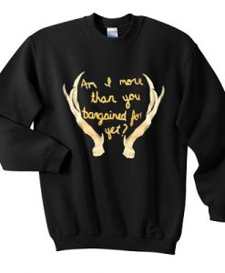Am I More Than You Bargained for yet Sweater