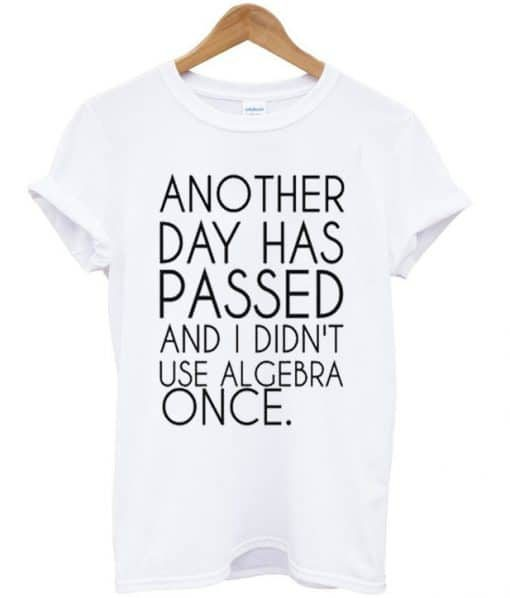 Another Day Has Passed T Shirt