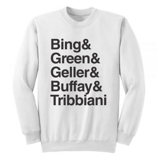 Bing Green Geller Buffay Tribbiani Sweatshirt