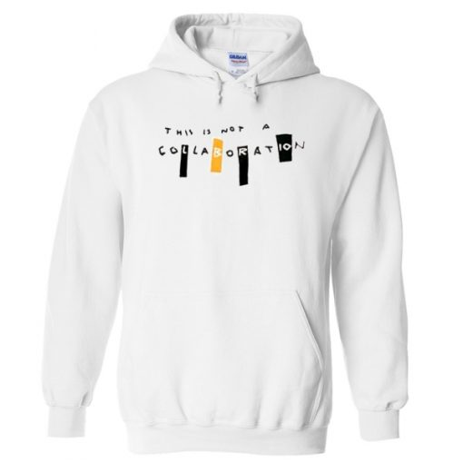 This Is Not A Collaboration Hoodie