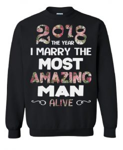 2018 The Year I Marry The Most Amazing Man Sweatshirt