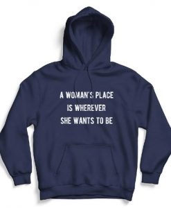 A Woman's Place Is Wherever She Wants Hoodie