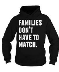 Families Don't Have To Match Hoodie