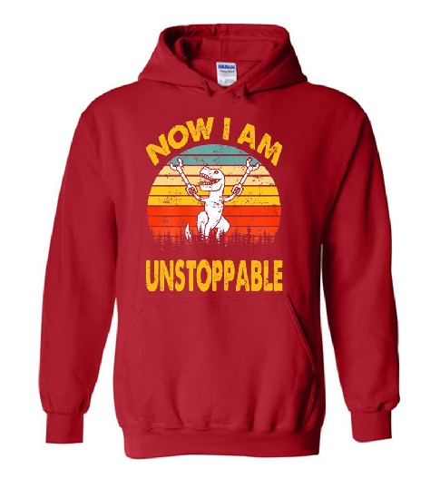 T-Rex now I am unstoppable hoodie