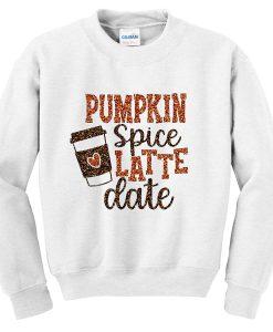 pumpkin spice latte date sweatshirt