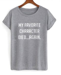 My Favorite Character Died Again T Shirt