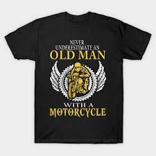 Never Underestimate Old Man With A Motorcycle T shirt