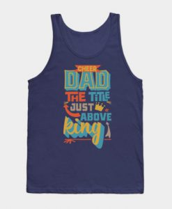 Cheer Dad The Title Just Above King Tank Top
