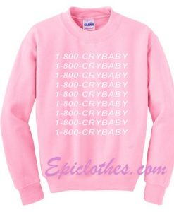 1800 cry baby sweatshirt