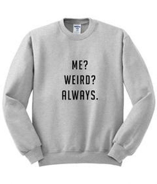 Me Weird Always Sweatshirt