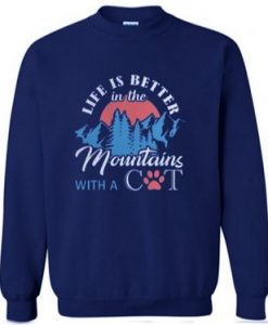 Life is better in the mountains with a cat Sweatshirt