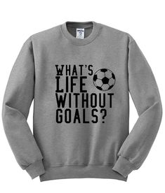What Life Without Goals Sweatshirt